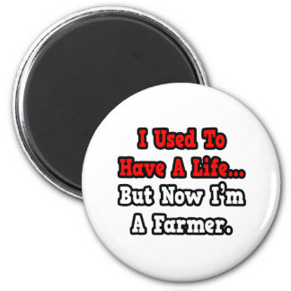 I Used to Have a Life...Farmer 6 Cm Round Magnet