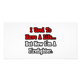I Used to Have a Life Firefighter Photo Card Template