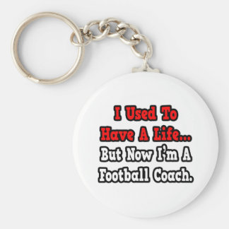 I Used to Have a Life...Football Coach Basic Round Button Key Ring
