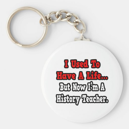 I Used to Have a Life...History Teacher Keychains