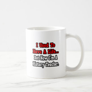 I Used to Have a Life History Teacher Mugs