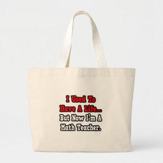 I Used to Have a Life...Math Teacher Bag