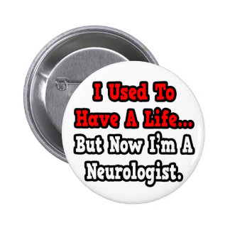 I Used to Have a Life...Neurologist 6 Cm Round Badge