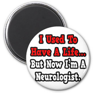 I Used to Have a Life...Neurologist 6 Cm Round Magnet