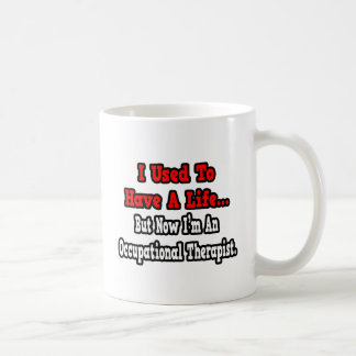 I Used to Have a Life...Occupational Therapist Basic White Mug