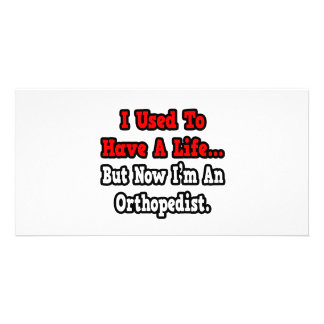 I Used to Have a Life...Orthopedist Customised Photo Card