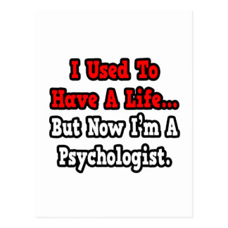 I Used to Have a Life...Psychologist Postcard