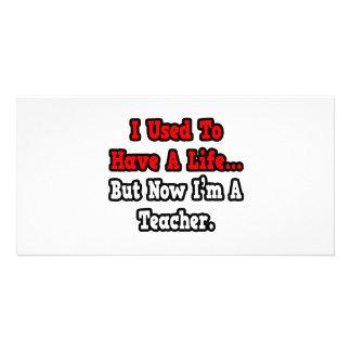I Used to Have a Life...Teacher Custom Photo Card