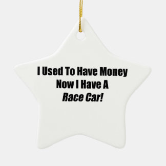 I Used To Have Money Now I Have A Race Car Christmas Ornament