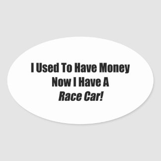 I Used To Have Money Now I Have A Race Car Oval Sticker