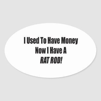 I Used To Have Money Now I Have A Rat Rod Oval Sticker
