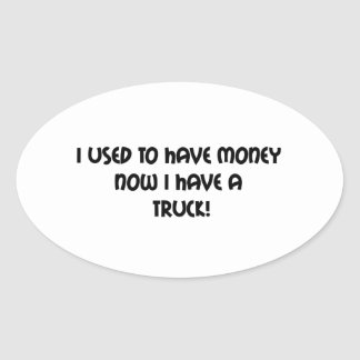 I Used To Have Money Now I Have A Truck Oval Sticker