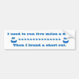 I used to run five miles a day. , Then I found ... Car Bumper Sticker