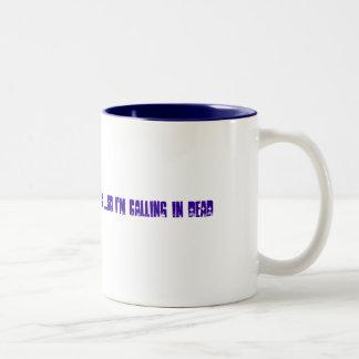 I used up all of my sick days ....so I'm callin... Coffee Mug