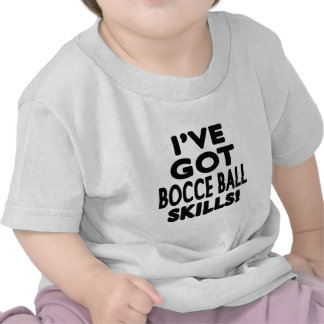 I ve Got Bocce Ball Skills Tee Shirt