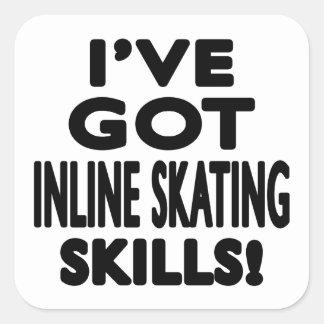 I ve Got Inline Skating Skills Square Sticker