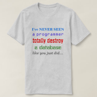 """I've NEVER SEEN a programmer totally destroy..."" T-Shirt"