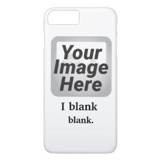 I [verb] [noun] iPhone 7 Plus Case Template