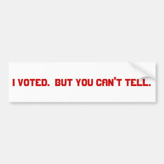 I voted.  But you can't tell. Car Bumper Sticker