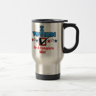 I Voted For A Complete Idiot Travel Mug