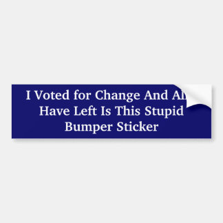 I Voted for Change And All I... - Bumper Sticker