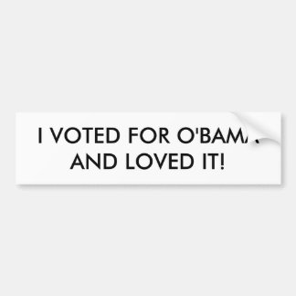 I VOTED FOR OBAMA AND LOVED IT - bumper sticker