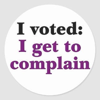 I voted so I get to complain Stickers
