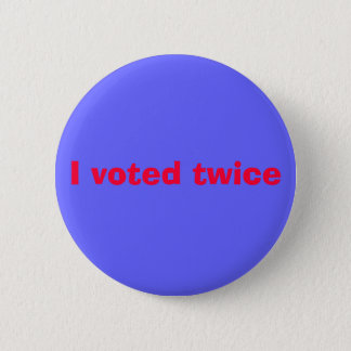 I voted twice 6 cm round badge