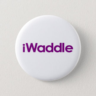 I Waddle 6 Cm Round Badge