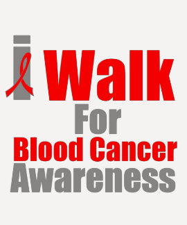 I Walk For Blood Cancer Awareness T-shirts