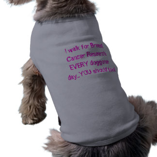 I walk for Breast Cancer Research EVERY doggone... Pet Tee