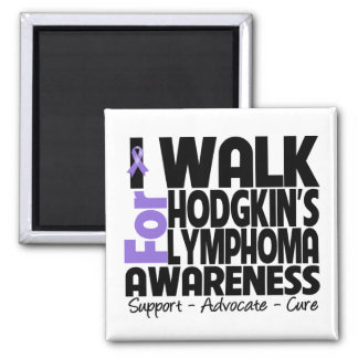 I Walk For Hodgkin's Lymphoma Awareness Square Magnet