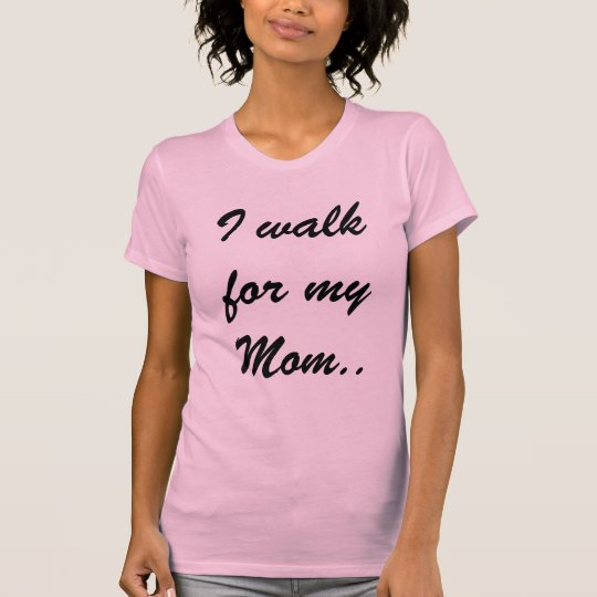 I walk for my Mum.. T-Shirt