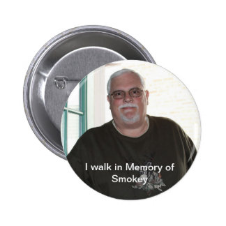 I walk in Memory of Smokey button