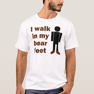 I walk in my bear feet T-Shirt