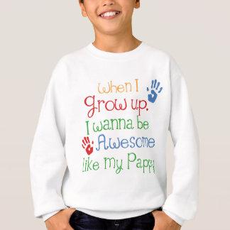 I Wanna Be Awesome Like My Pappy Sweatshirt
