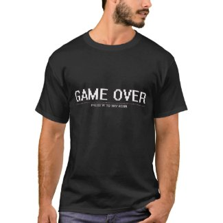 I Wanna be the Guy - Game Over Shirt!