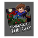 I Wanna be the Guy Poster! Poster