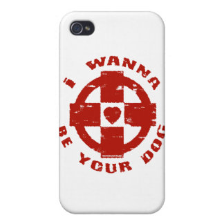 I WANNA BE YOUR DOG iPhone 4 CASES