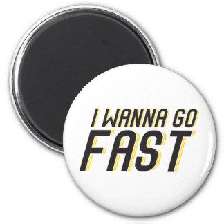 I Wanna Go Fast 6 Cm Round Magnet