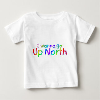 I wanna go Up North - Rainbow Style Baby T-Shirt