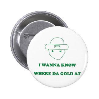 I Wanna Know Where Da Gold At 6 Cm Round Badge
