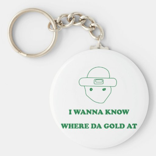 I Wanna Know Where Da Gold At Basic Round Button Key Ring
