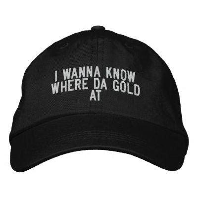 I wanna know where da gold at embroidered hats