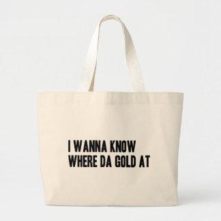 I Wanna Know Where Da Gold At Large Tote Bag