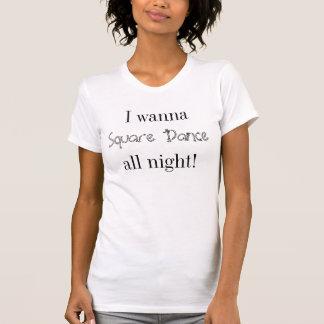 I Wanna Square Dance All Night shirt