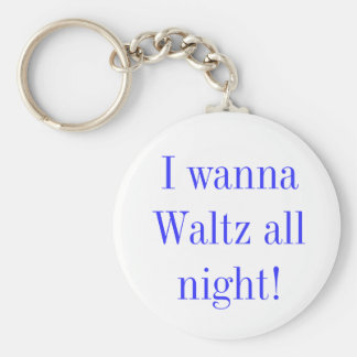 I Wanna Waltz All Night keychain