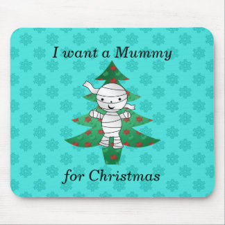 I want a mummy for christmas mouse pad