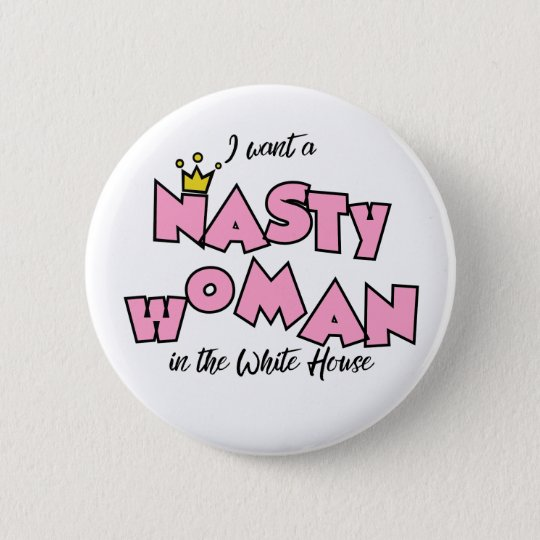 I want a nasty woman in the White House 6 Cm Round Badge