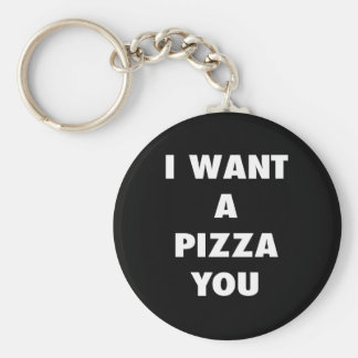 I Want a Pizza You Funny Girls Pun Quote Print Key Ring